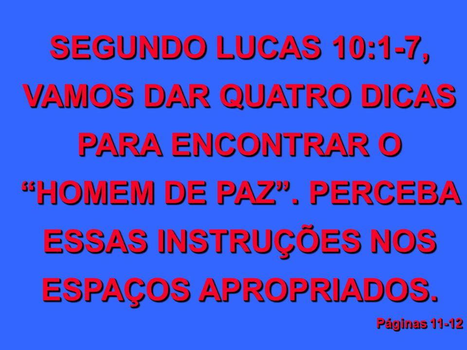 SEGUNDO LUCAS 10:1-7, VAMOS DAR QUATRO DICAS PARA ENCONTRAR O HOMEM DE PAZ. PERCEBA ESSAS INSTRUÇÕES NOS ESPAÇOS APROPRIADOS. Páginas 11-12 SEGUNDO LU
