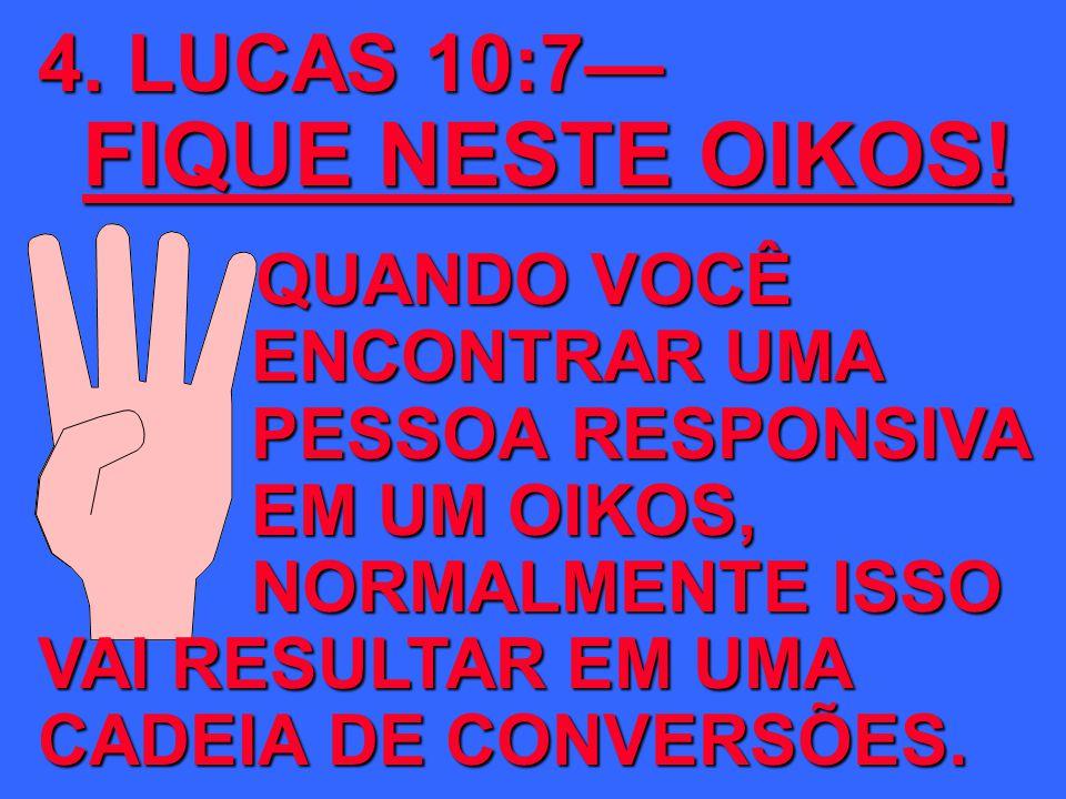 4. LUCAS 10:7 FIQUE NESTE OIKOS! QUANDO VOCÊ ENCONTRAR UMA PESSOARESPONSIVA EM UM OIKOS, NORMALMENTE ISSO VAI RESULTAR EM UMA CADEIA DE CONVERSÕES. QU