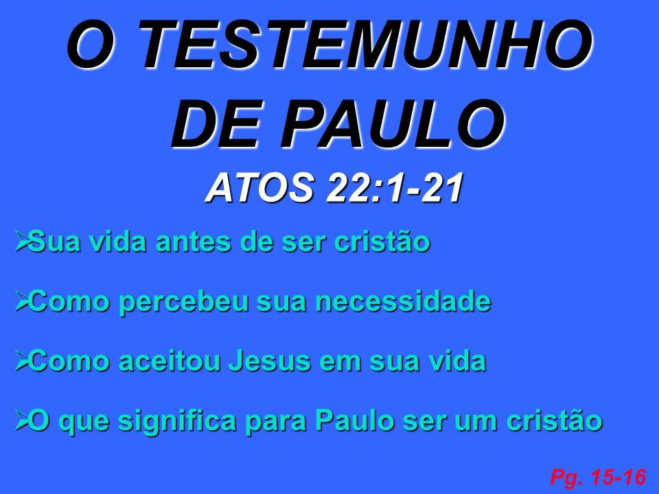 O TESTEMUNHO DE PAULO DE PAULO ATOS 22:1-21 Sua vida antes de ser cristão Sua vida antes de ser cristão Como percebeu sua necessidade Como percebeu su
