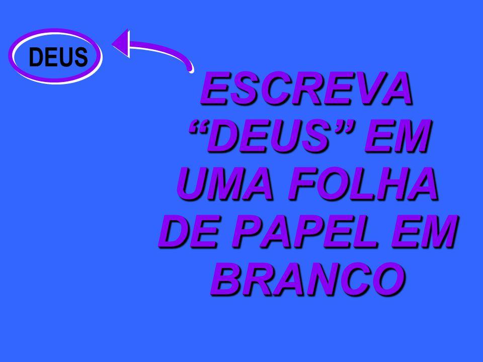 DEUS ESCREVA DEUS EM UMA FOLHA DE PAPEL EM BRANCO