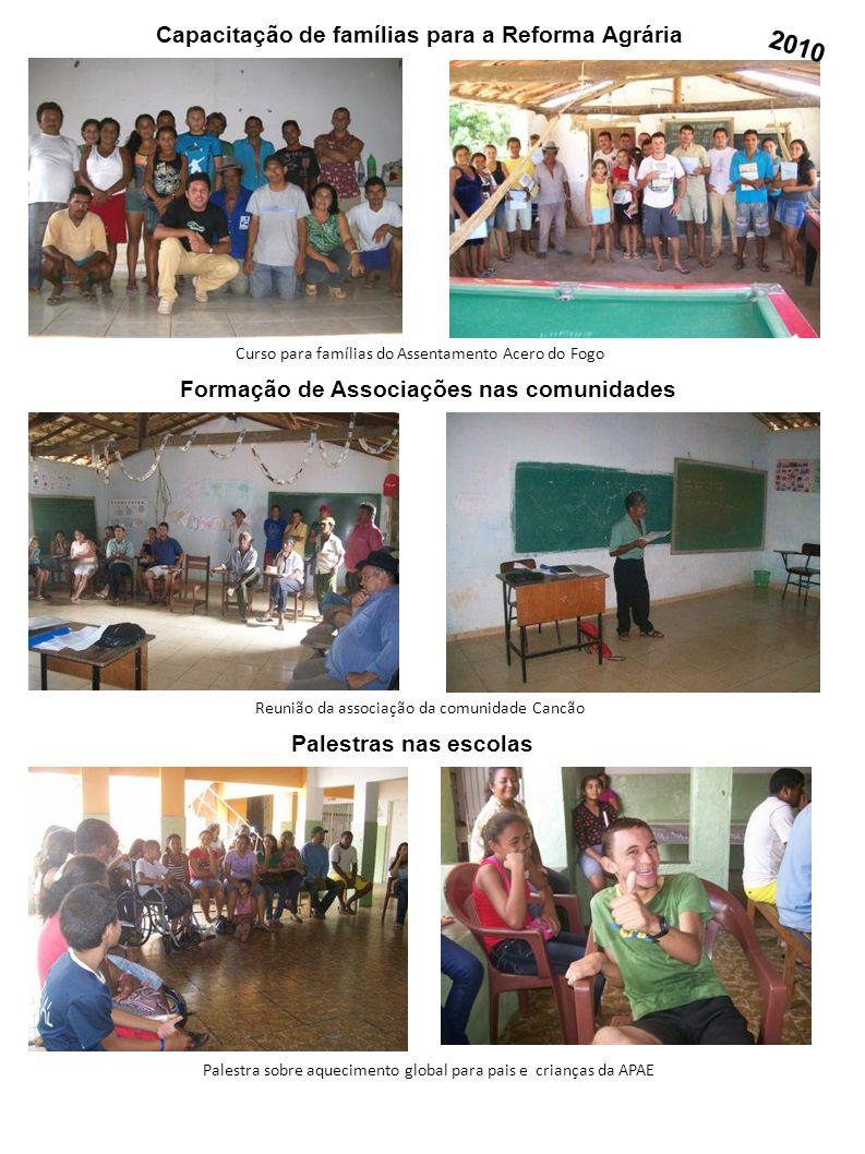 Capacitação de famílias para a Reforma Agrária Formação de Associações nas comunidades Palestras nas escolas Palestra sobre aquecimento global para pa