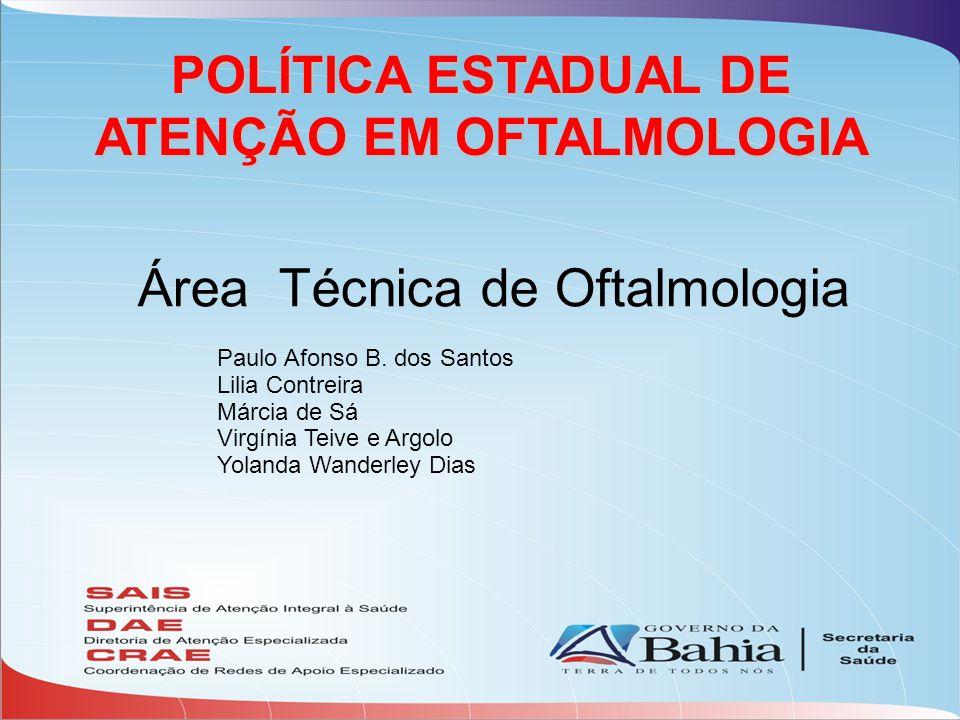 POLÍTICA ESTADUAL DE ATENÇÃO EM OFTALMOLOGIA Área Técnica de Oftalmologia Paulo Afonso B.