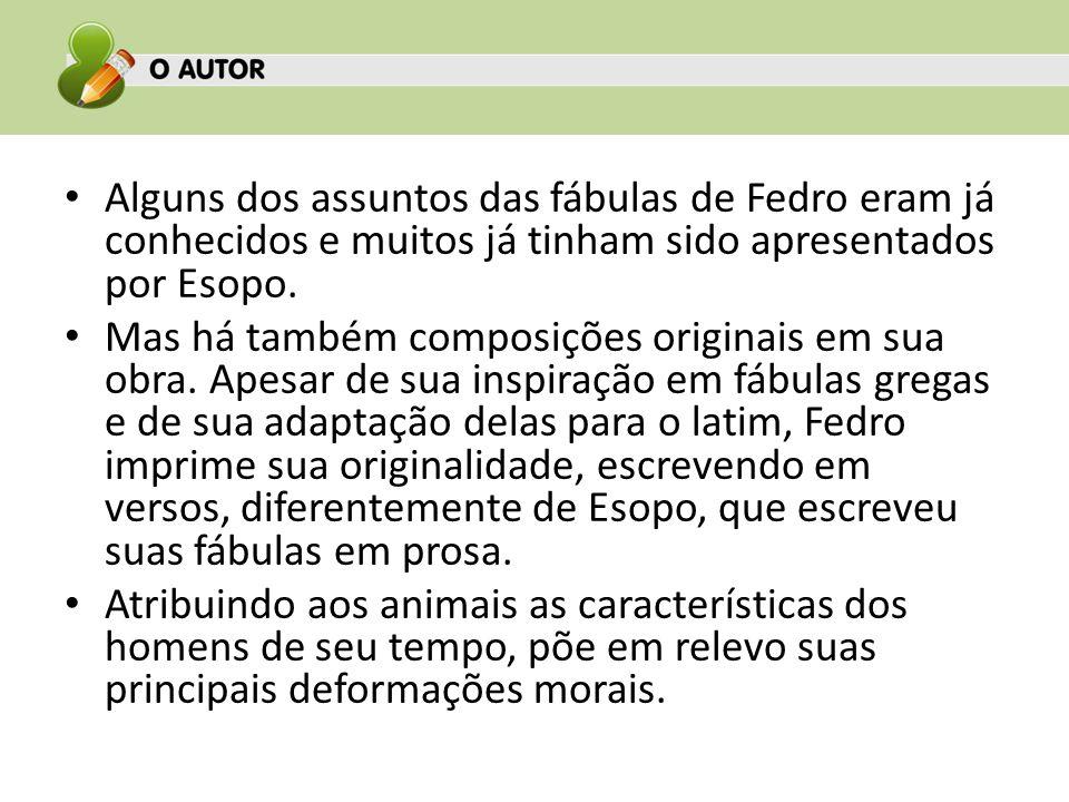Alguns dos assuntos das fábulas de Fedro eram já conhecidos e muitos já tinham sido apresentados por Esopo. Mas há também composições originais em sua