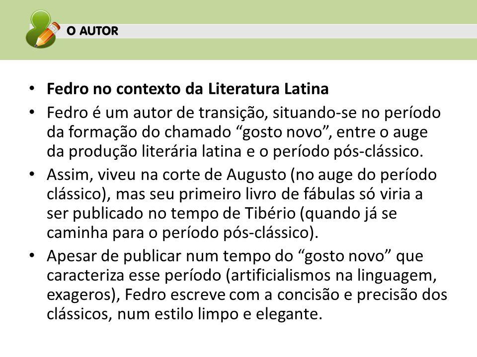 Fedro no contexto da Literatura Latina Fedro é um autor de transição, situando-se no período da formação do chamado gosto novo, entre o auge da produç