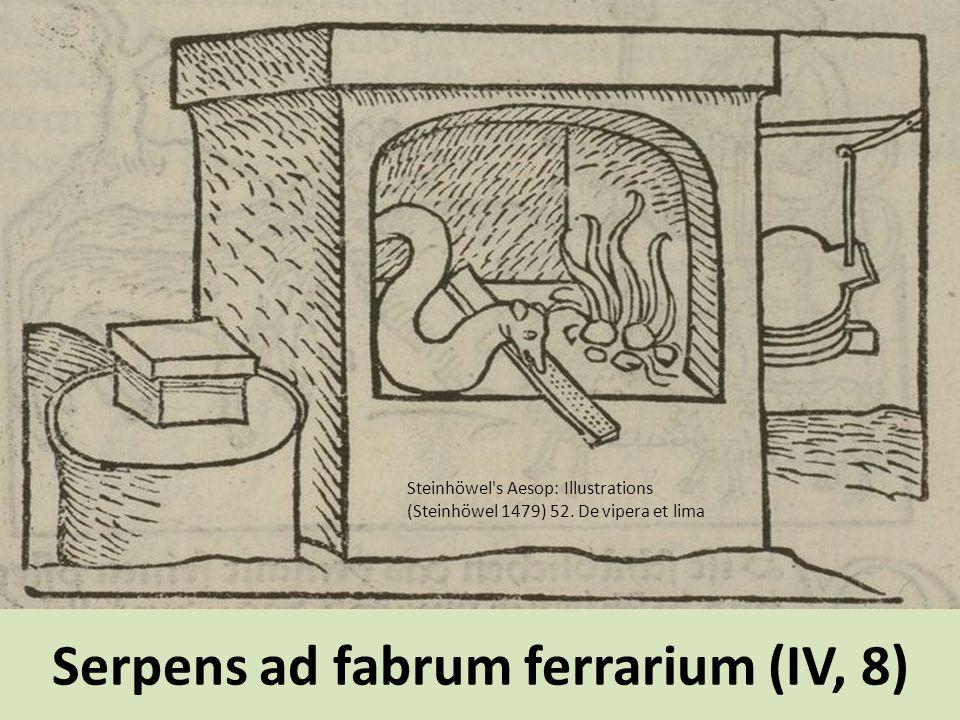 Serpens ad fabrum ferrarium (IV, 8) Steinhöwel's Aesop: Illustrations (Steinhöwel 1479) 52. De vipera et lima