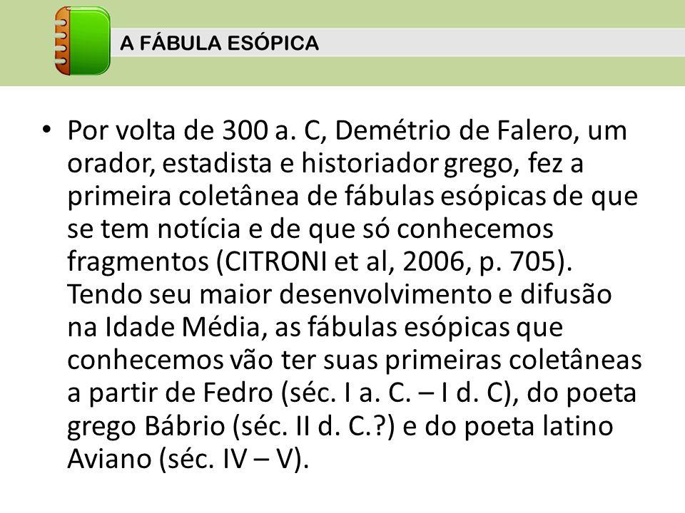 Por volta de 300 a. C, Demétrio de Falero, um orador, estadista e historiador grego, fez a primeira coletânea de fábulas esópicas de que se tem notíci