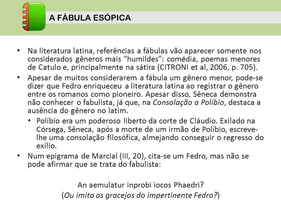 Na literatura latina, referências a fábulas vão aparecer somente nos considerados gêneros mais humildes: comédia, poemas menores de Catulo e, principa