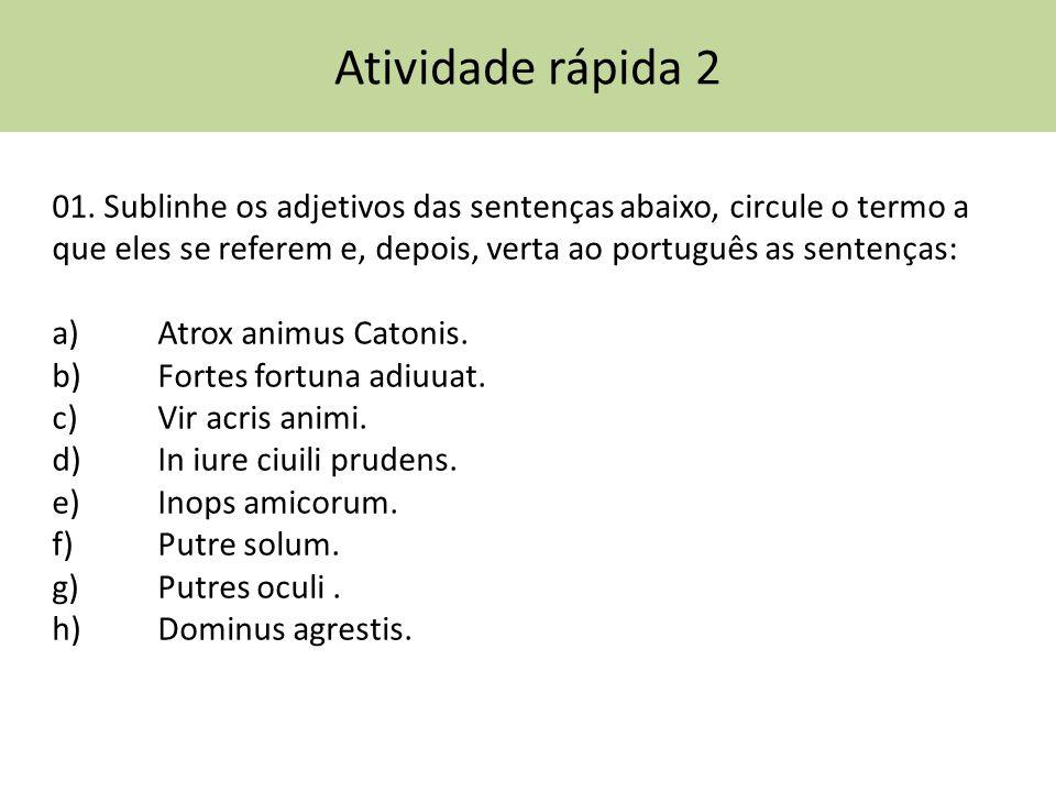 Atividade rápida 2 01. Sublinhe os adjetivos das sentenças abaixo, circule o termo a que eles se referem e, depois, verta ao português as sentenças: a