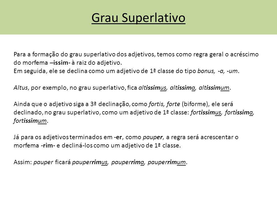 Grau Superlativo Para a formação do grau superlativo dos adjetivos, temos como regra geral o acréscimo do morfema –issim- à raiz do adjetivo. Em segui