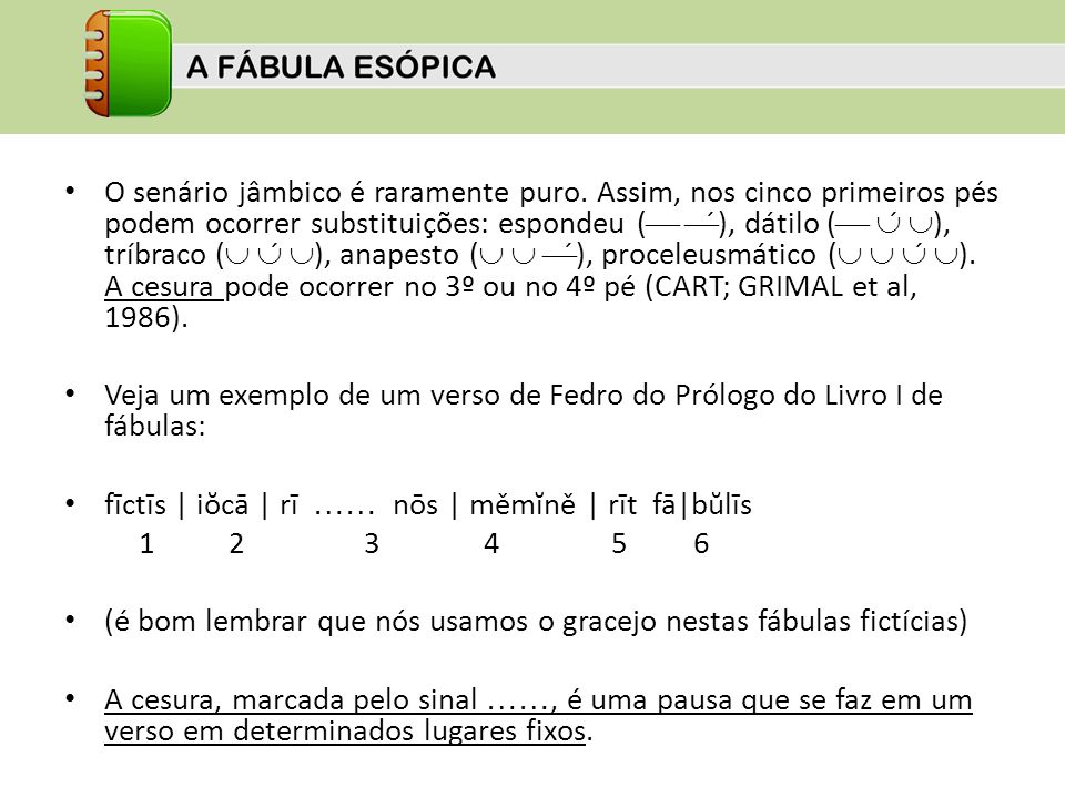 O senário jâmbico é raramente puro. Assim, nos cinco primeiros pés podem ocorrer substituições: espondeu ( ́), dátilo ( ́ ), tríbraco ( ́ ), anapesto