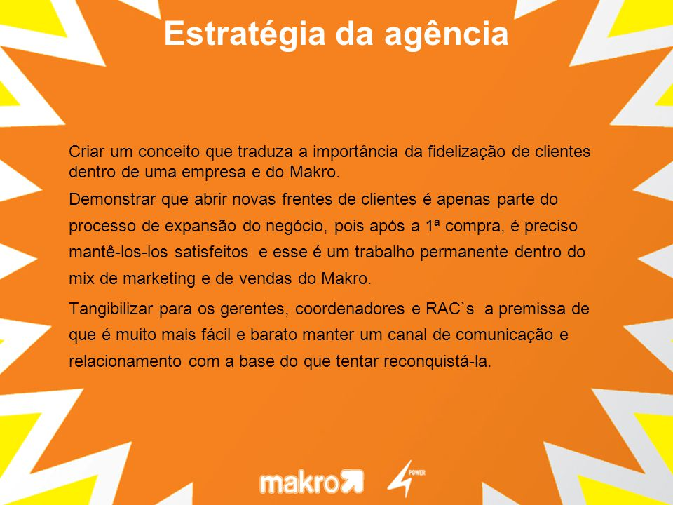Criar um conceito que traduza a importância da fidelização de clientes dentro de uma empresa e do Makro.