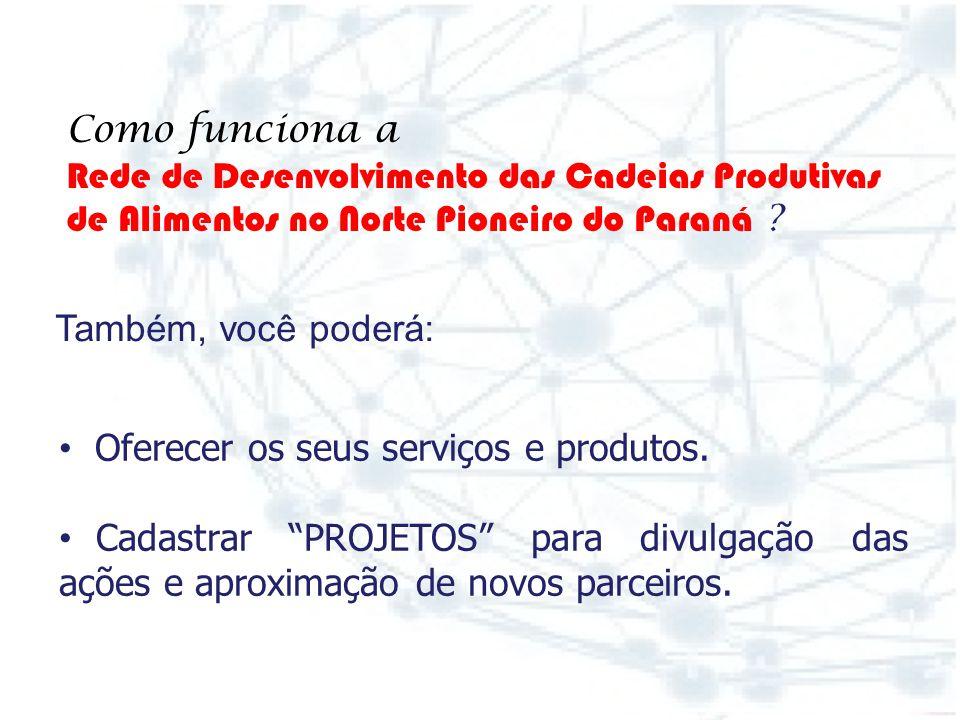No portal da Rede de Desenvolvimento das Cadeias Produtivas de Alimentos, www.alimentosevida.org.br, você poderá: www.alimentosevida.org.br Participar
