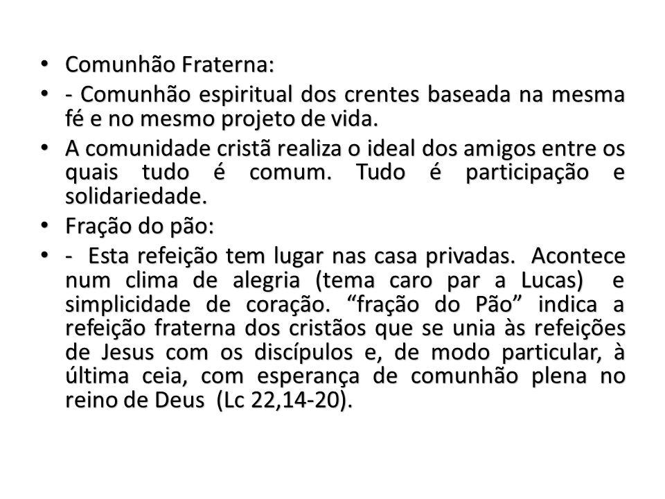 Comunhão Fraterna: Comunhão Fraterna: - Comunhão espiritual dos crentes baseada na mesma fé e no mesmo projeto de vida.