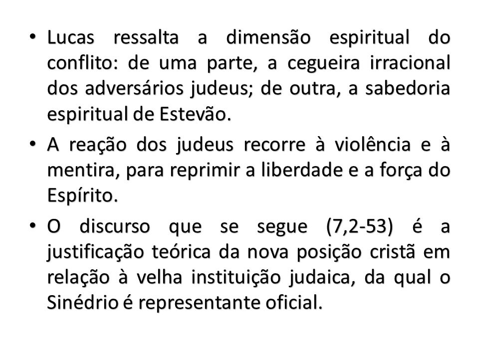 Lucas ressalta a dimensão espiritual do conflito: de uma parte, a cegueira irracional dos adversários judeus; de outra, a sabedoria espiritual de Estevão.