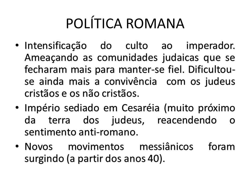 POLÍTICA ROMANA Intensificação do culto ao imperador.
