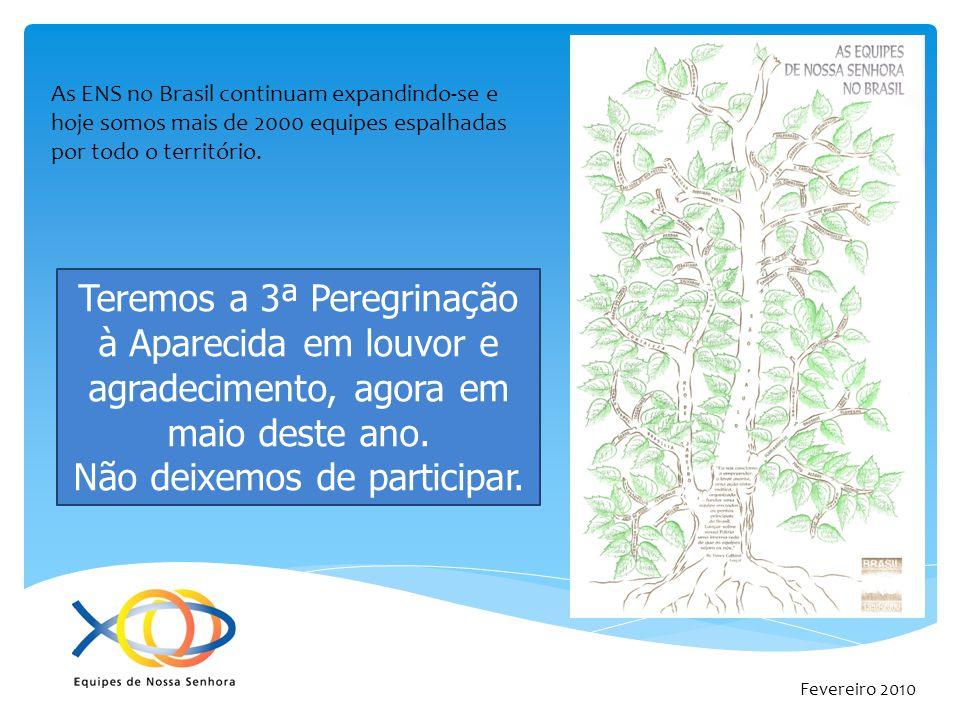 Fevereiro 2010 As ENS no Brasil continuam expandindo-se e hoje somos mais de 2000 equipes espalhadas por todo o território. Teremos a 3ª Peregrinação