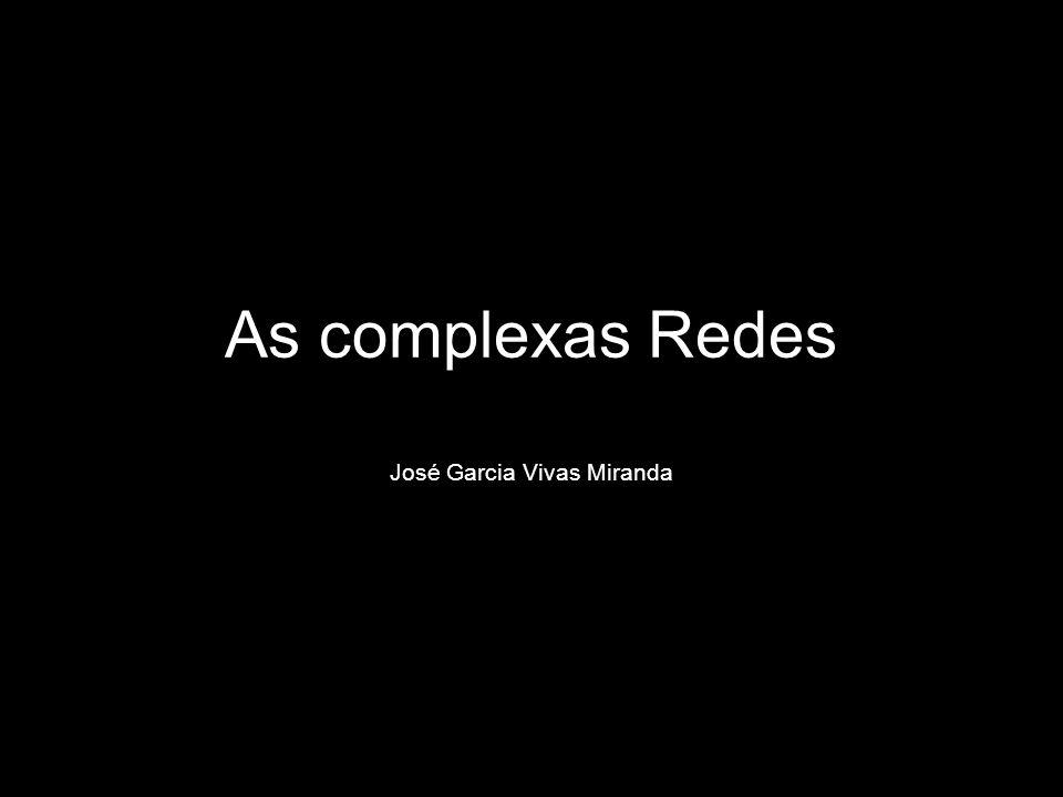 As complexas Redes José Garcia Vivas Miranda