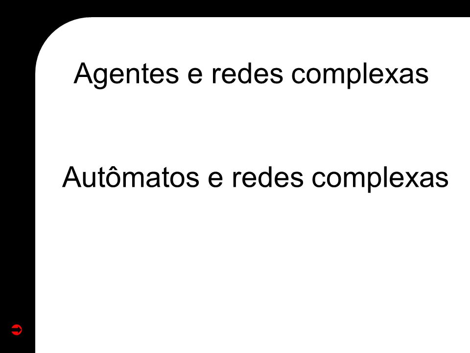 Agentes e redes complexas Autômatos e redes complexas