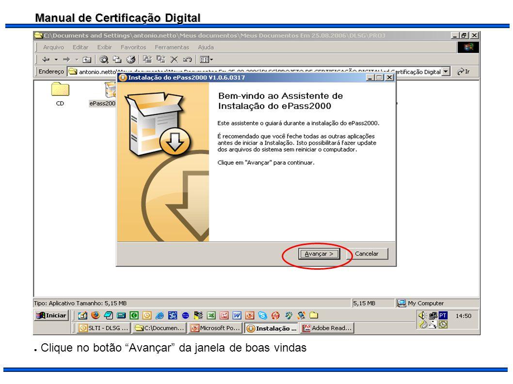 Manual de Certificação Digital Clique no botão Avançar da janela de boas vindas