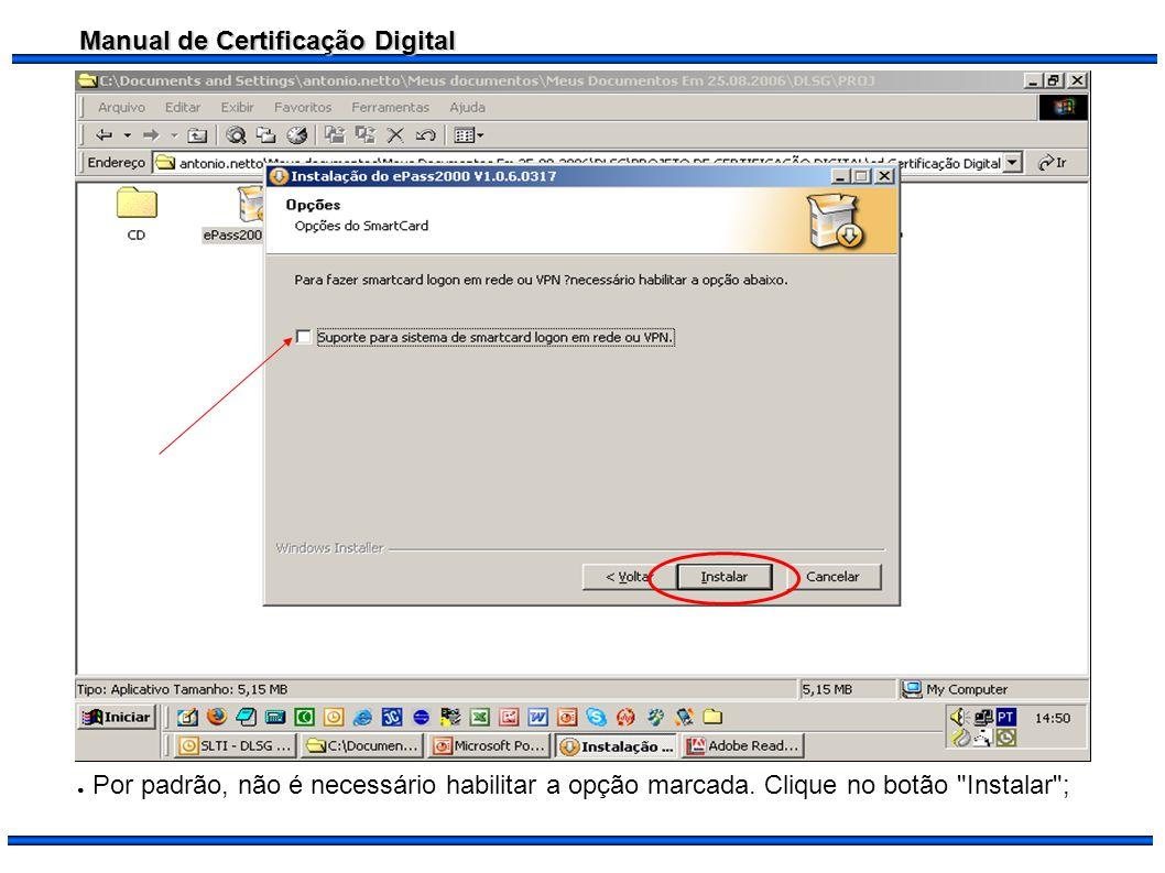 Manual de Certificação Digital Por padrão, não é necessário habilitar a opção marcada. Clique no botão