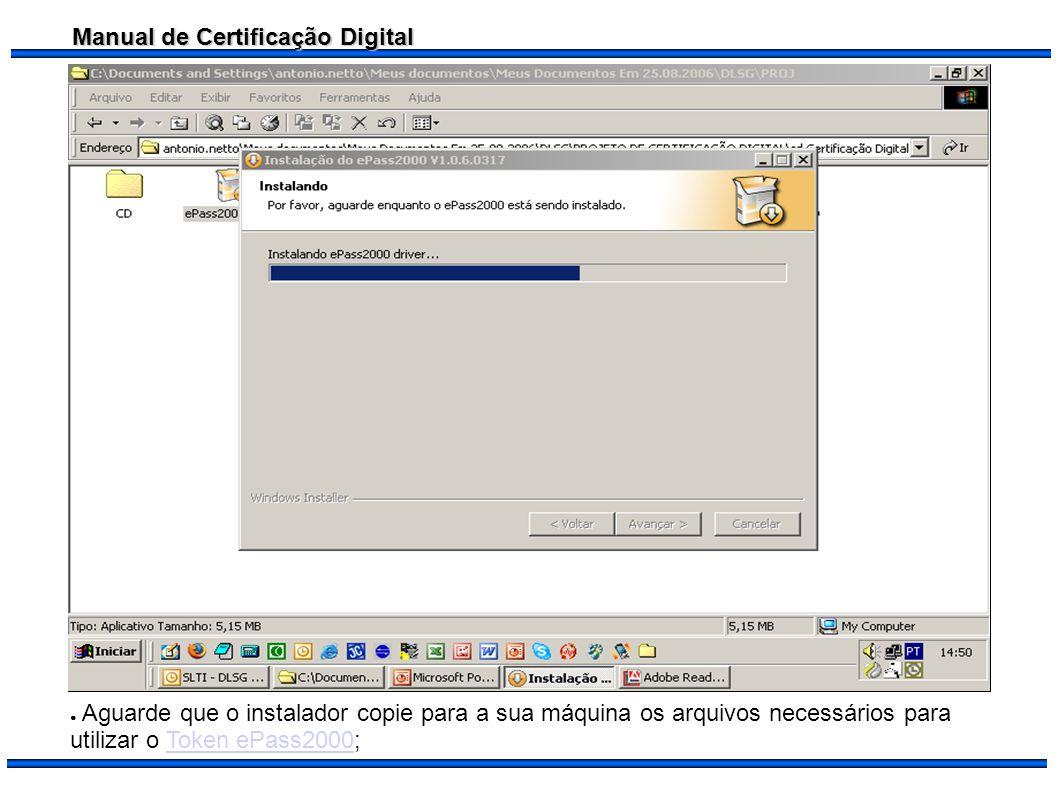 Manual de Certificação Digital Aguarde que o instalador copie para a sua máquina os arquivos necessários para utilizar o Token ePass2000;Token ePass20