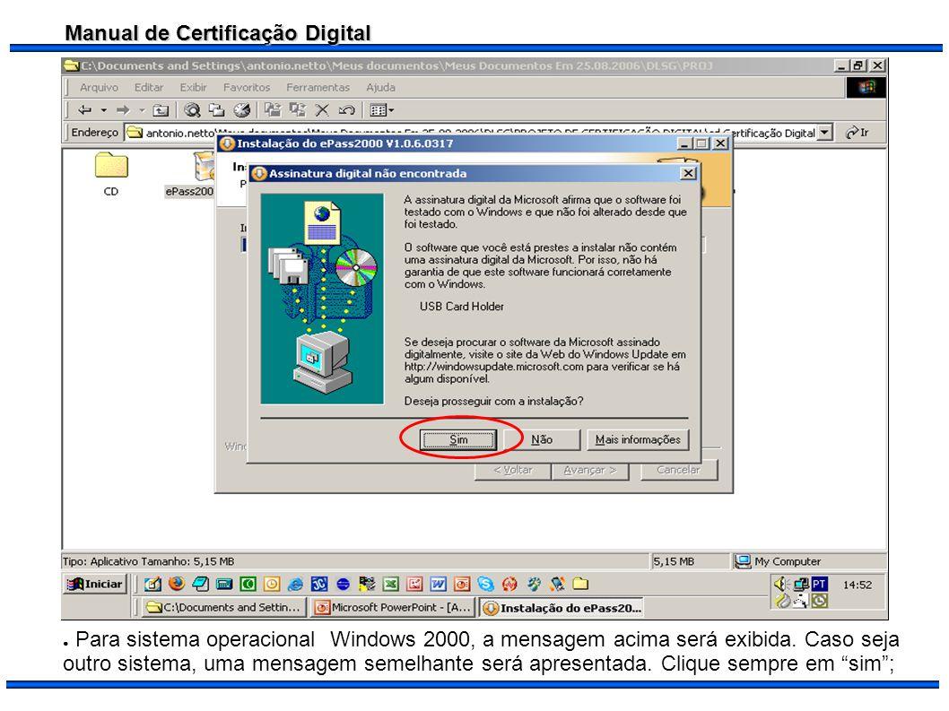 Manual de Certificação Digital Para sistema operacional Windows 2000, a mensagem acima será exibida. Caso seja outro sistema, uma mensagem semelhante