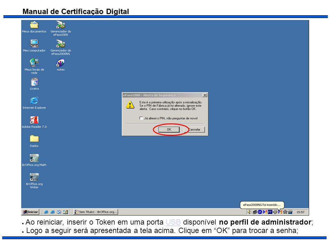 Manual de Certificação Digital Ao reiniciar, inserir o Token em uma porta USB disponível no perfil de administrador;USB Logo a seguir será apresentada