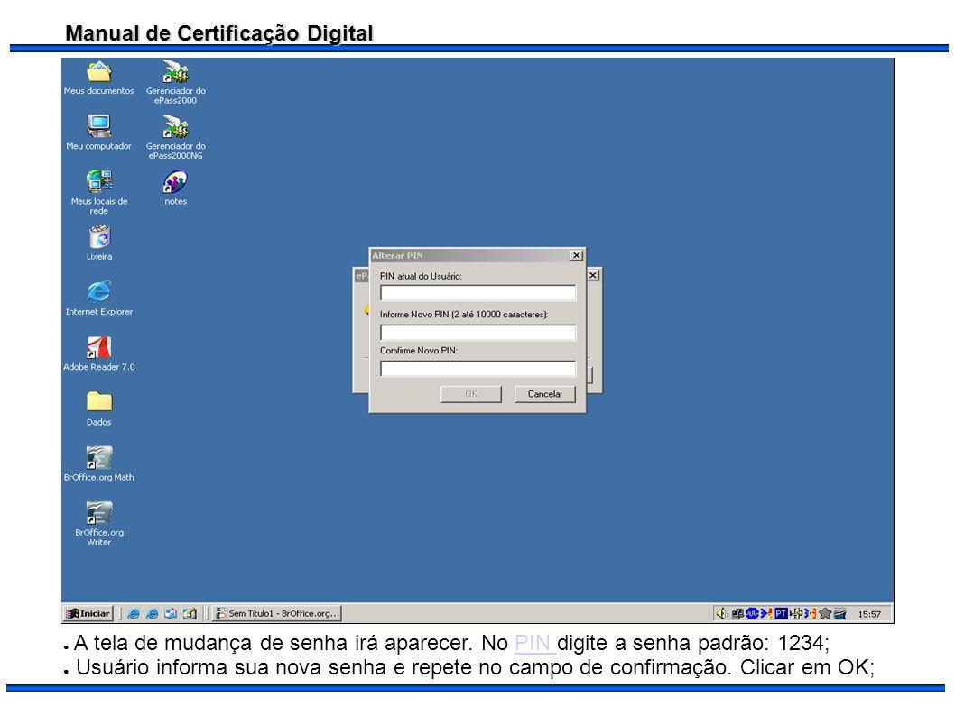 Manual de Certificação Digital A tela de mudança de senha irá aparecer. No PIN digite a senha padrão: 1234;PIN Usuário informa sua nova senha e repete