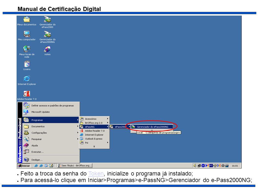 Manual de Certificação Digital Feito a troca da senha do Token, inicialize o programa já instalado;Token Para acessá-lo clique em Iniciar>Programas>e-