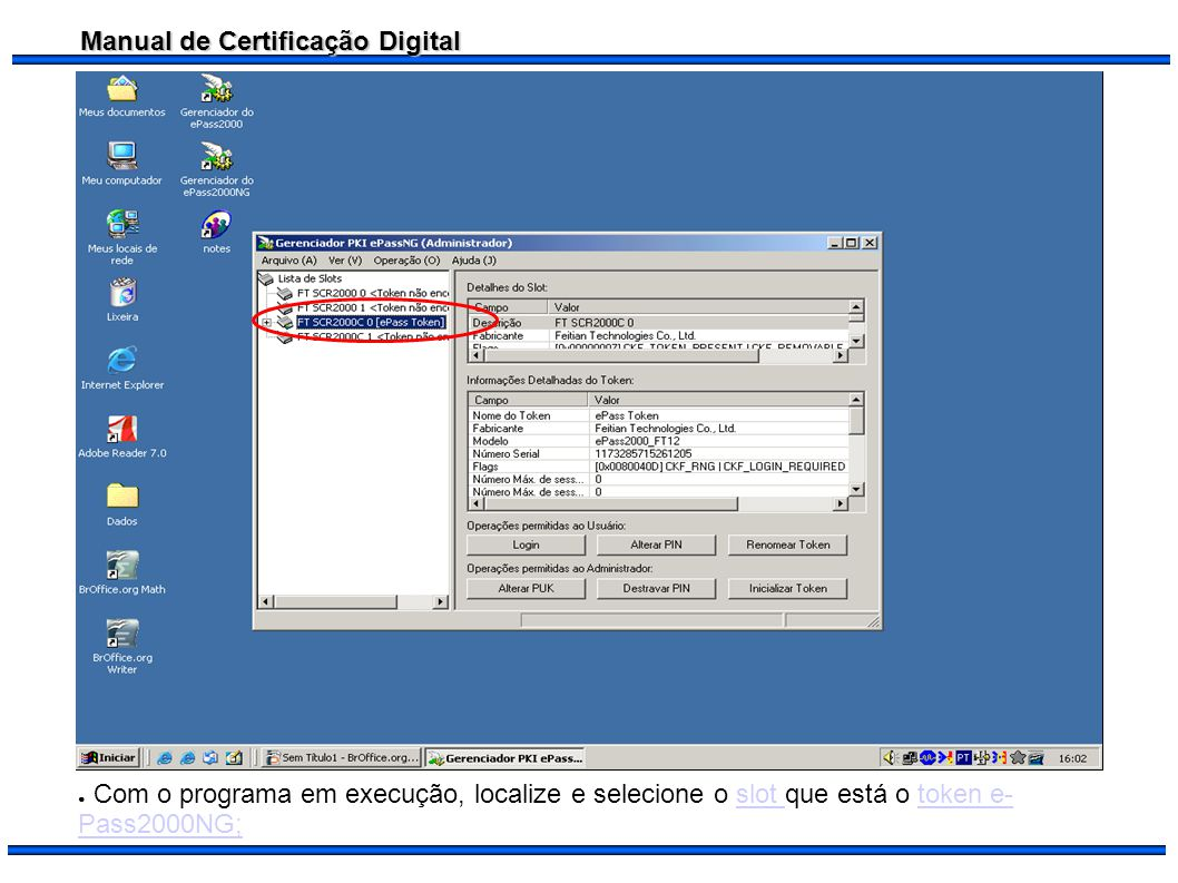 Manual de Certificação Digital Com o programa em execução, localize e selecione o slot que está o token e- Pass2000NG;slot token e- Pass2000NG;