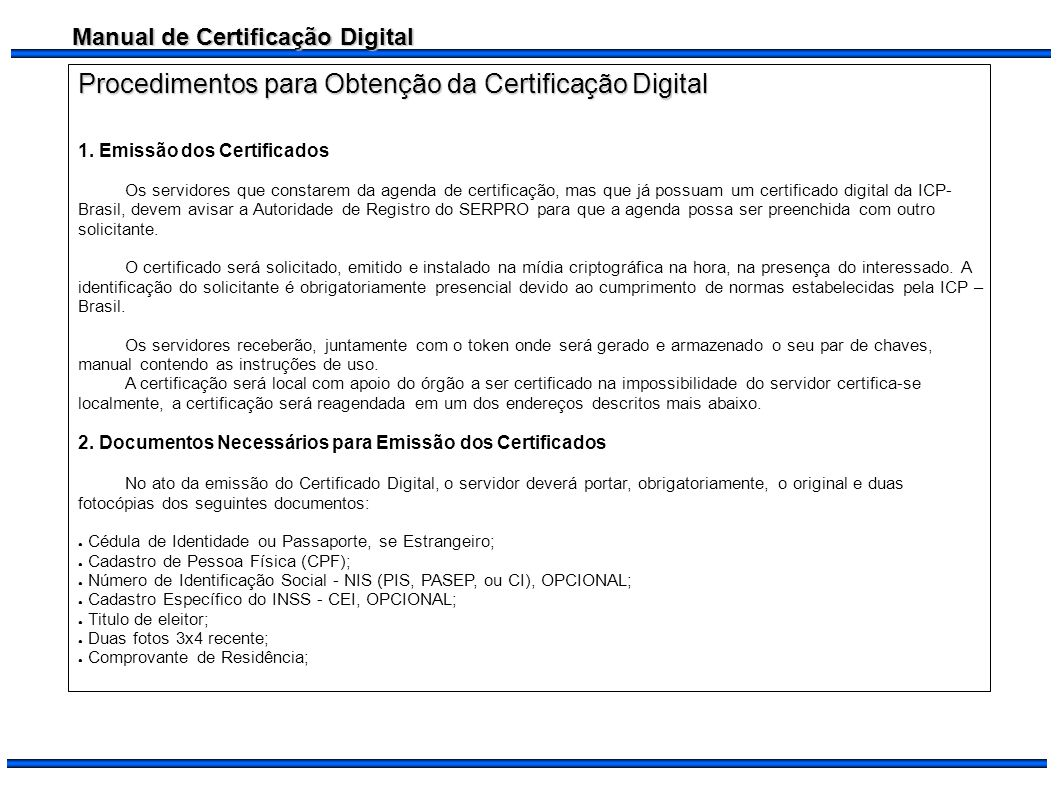 Manual de Certificação Digital Procedimentos para Obtenção da Certificação Digital 1. Emissão dos Certificados Os servidores que constarem da agenda d