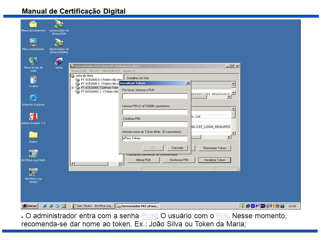 Manual de Certificação Digital O administrador entra com a senha PUK; O usuário com o PIN. Nesse momento, recomenda-se dar nome ao token. Ex.: João Si