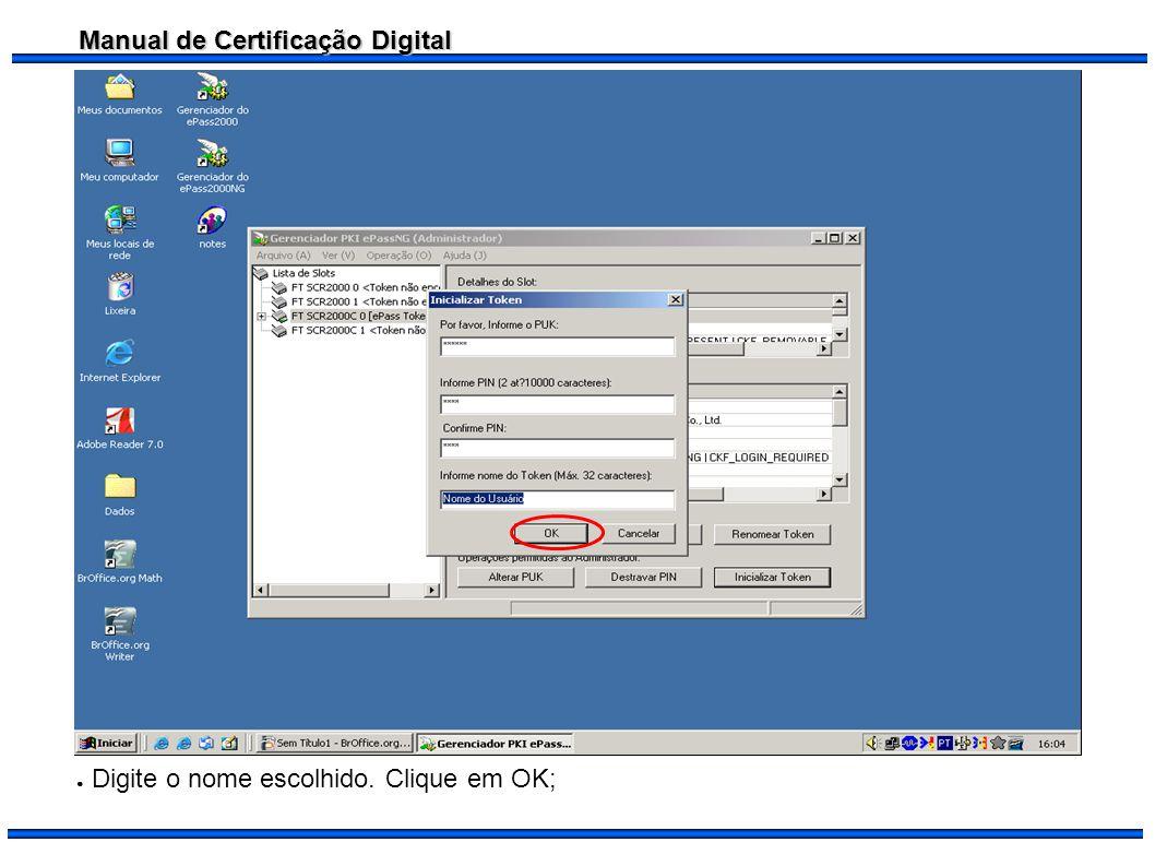 Manual de Certificação Digital Digite o nome escolhido. Clique em OK;