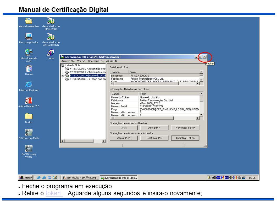 Manual de Certificação Digital Feche o programa em execução. Retire o token. Aguarde alguns segundos e insira-o novamente;token