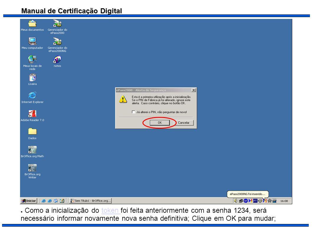 Manual de Certificação Digital Como a inicialização do token foi feita anteriormente com a senha 1234, será necessário informar novamente nova senha d