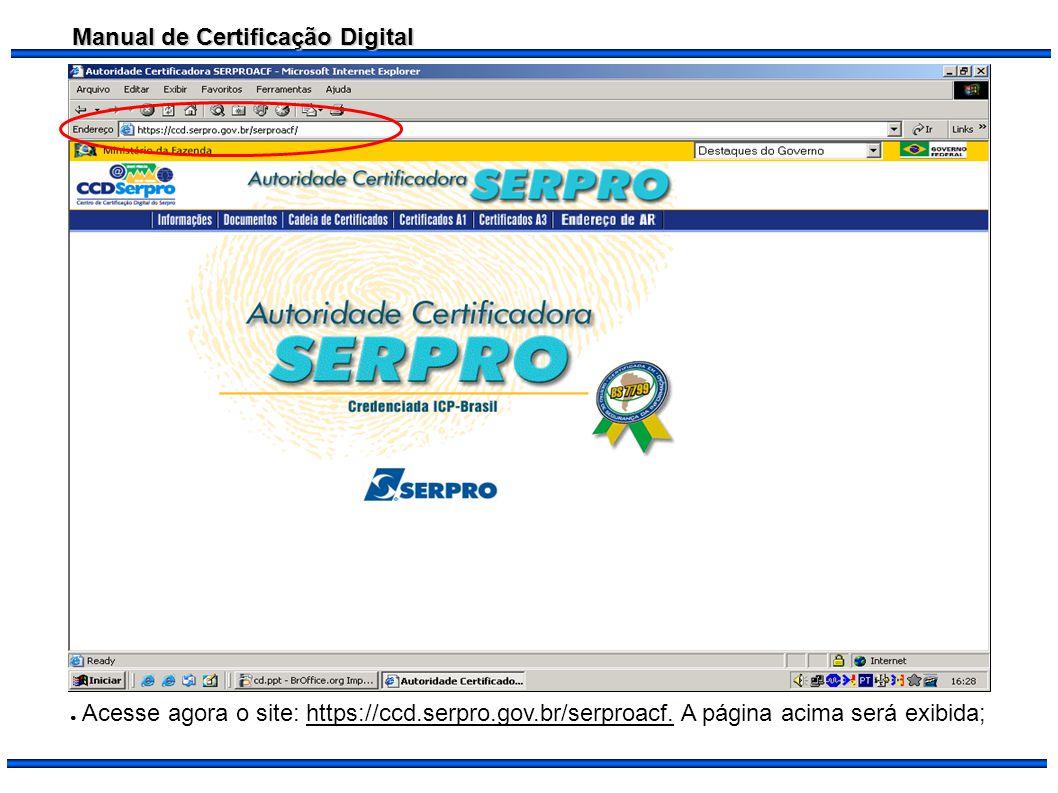 Manual de Certificação Digital Acesse agora o site: https://ccd.serpro.gov.br/serproacf. A página acima será exibida;