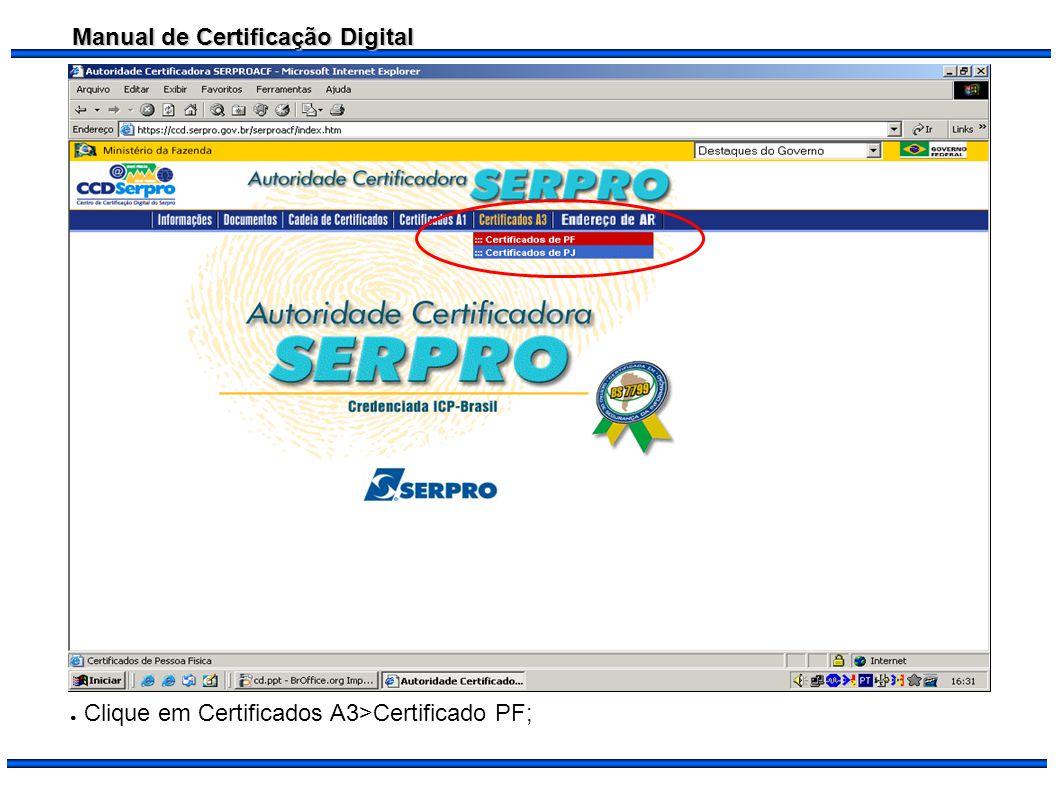 Manual de Certificação Digital Clique em Certificados A3>Certificado PF;