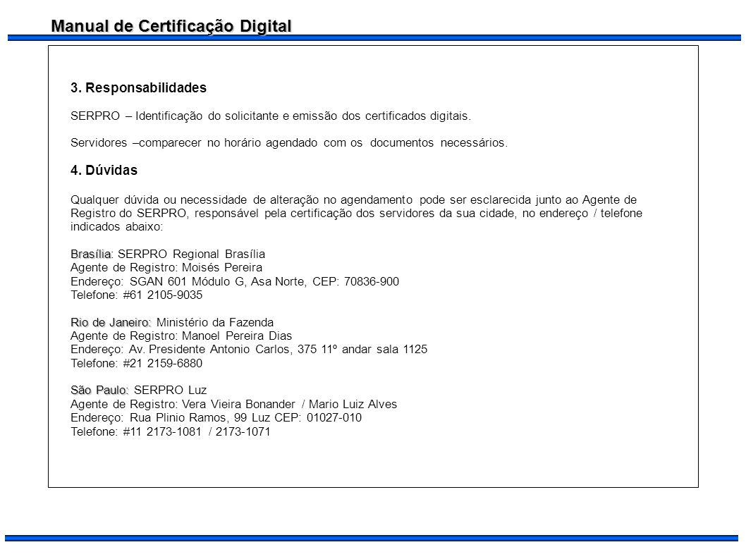 Manual de Certificação Digital 3. Responsabilidades SERPRO – Identificação do solicitante e emissão dos certificados digitais. Servidores –comparecer