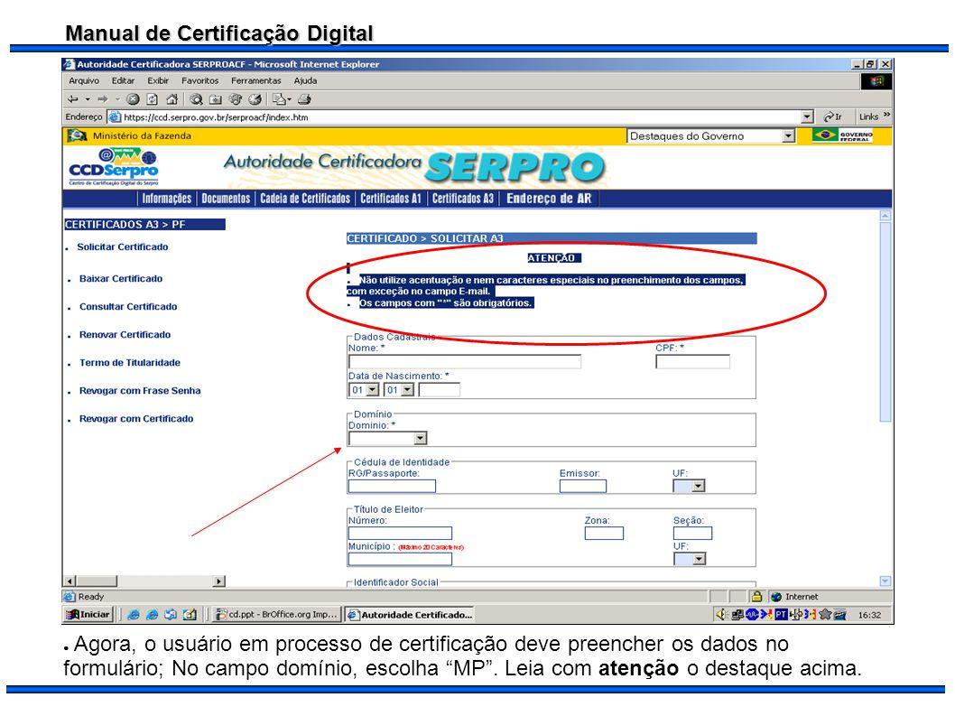 Manual de Certificação Digital Agora, o usuário em processo de certificação deve preencher os dados no formulário; No campo domínio, escolha MP. Leia