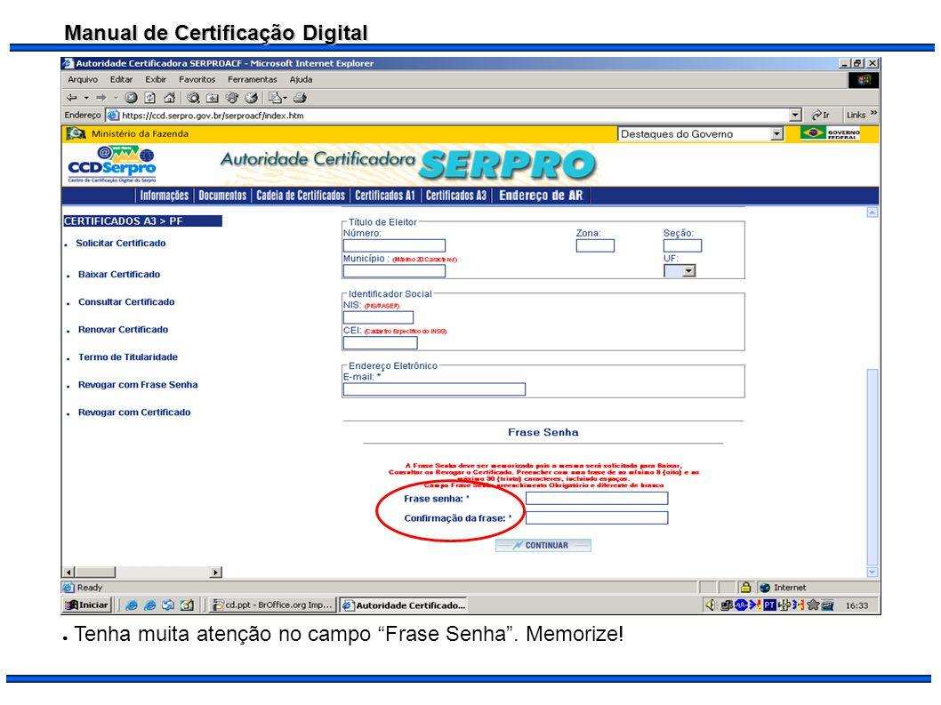 Manual de Certificação Digital Tenha muita atenção no campo Frase Senha. Memorize!