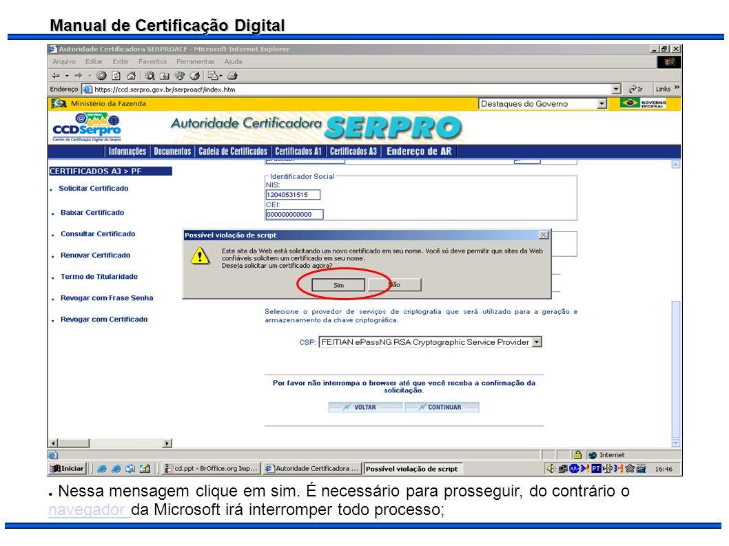 Manual de Certificação Digital Nessa mensagem clique em sim. É necessário para prosseguir, do contrário o navegador da Microsoft irá interromper todo