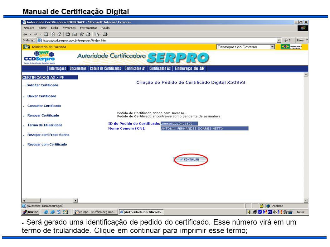 Manual de Certificação Digital Será gerado uma identificação de pedido do certificado. Esse número virá em um termo de titularidade. Clique em continu