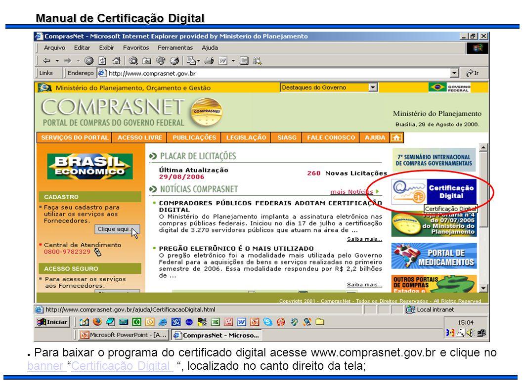 Manual de Certificação Digital Para baixar o programa do certificado digital acesse www.comprasnet.gov.br e clique no banner Certificação Digital, loc