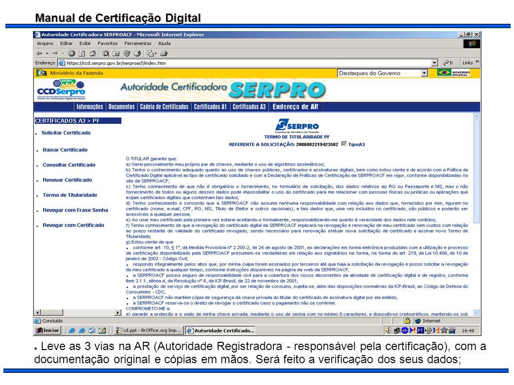 Manual de Certificação Digital Leve as 3 vias na AR (Autoridade Registradora - responsável pela certificação), com a documentação original e cópias em