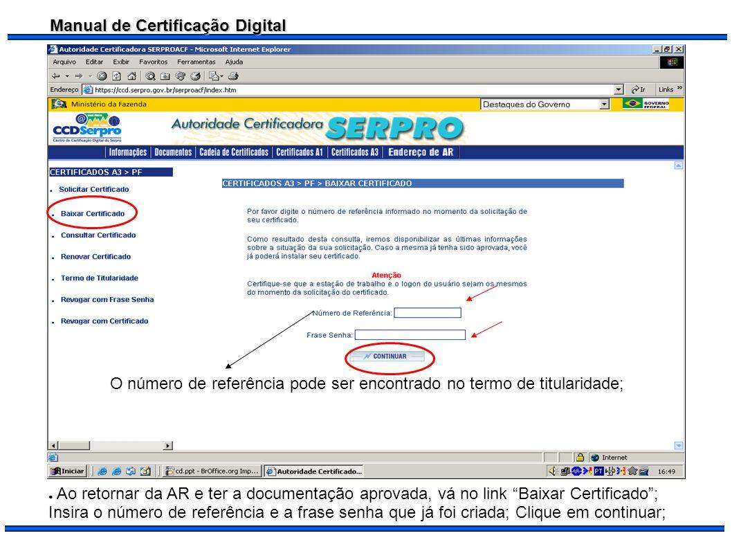 Manual de Certificação Digital Ao retornar da AR e ter a documentação aprovada, vá no link Baixar Certificado; Insira o número de referência e a frase