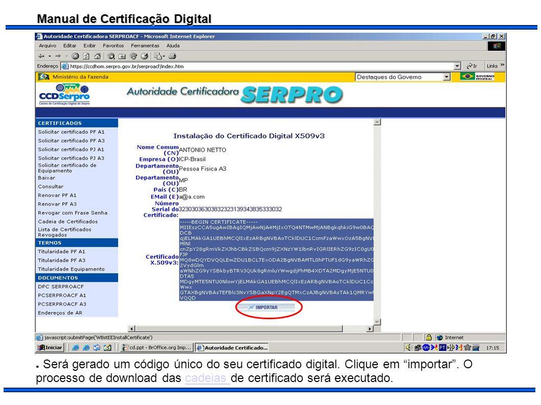 Manual de Certificação Digital Será gerado um código único do seu certificado digital. Clique em importar. O processo de download das cadeias de certi