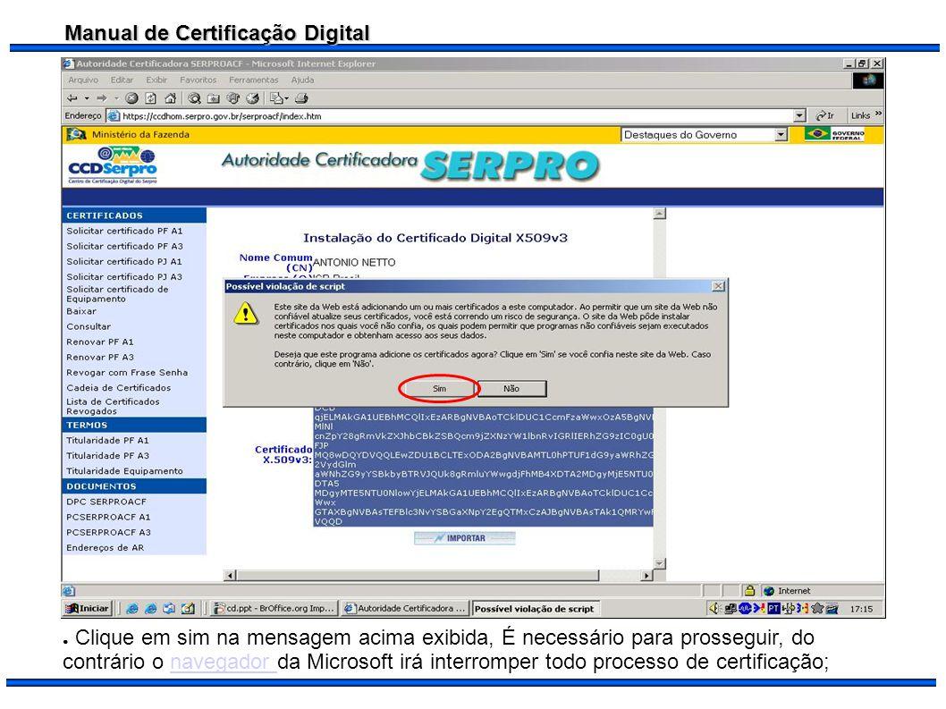 Manual de Certificação Digital Clique em sim na mensagem acima exibida, É necessário para prosseguir, do contrário o navegador da Microsoft irá interr