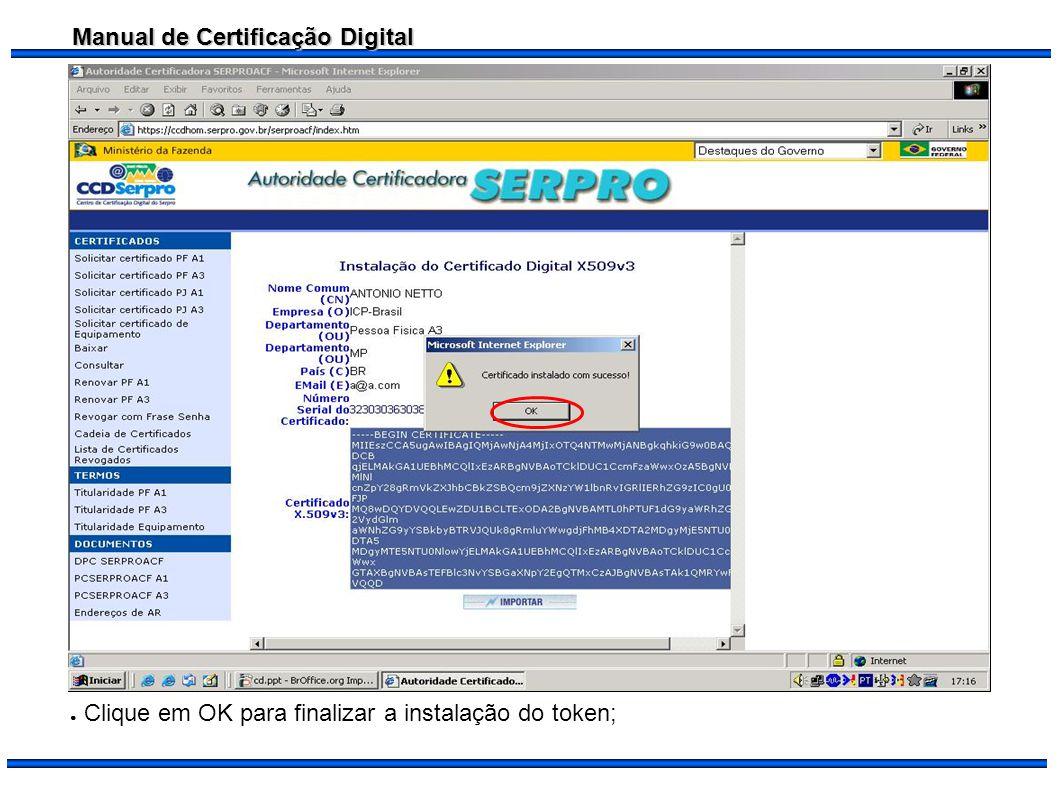 Manual de Certificação Digital Clique em OK para finalizar a instalação do token;