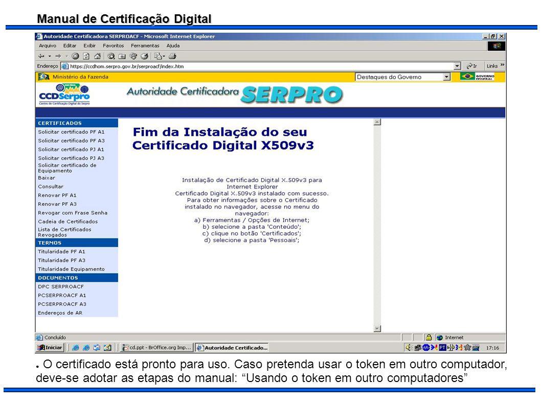 Manual de Certificação Digital O certificado está pronto para uso. Caso pretenda usar o token em outro computador, deve-se adotar as etapas do manual: