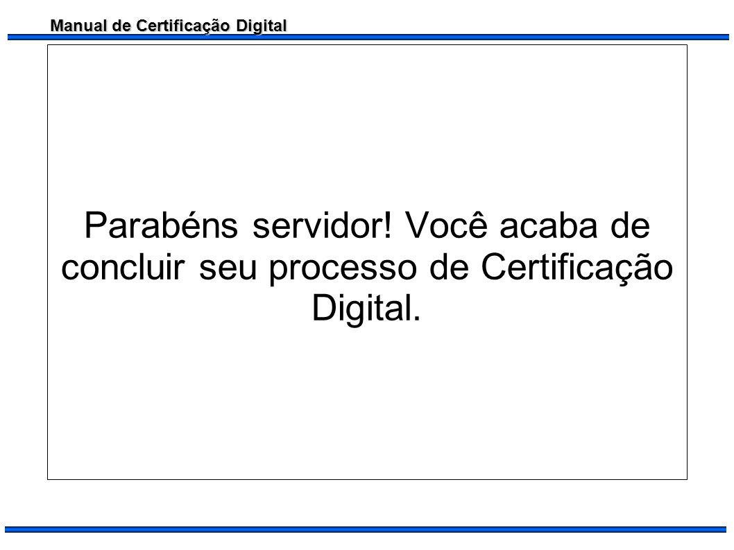 Manual de Certificação Digital Parabéns servidor! Você acaba de concluir seu processo de Certificação Digital.